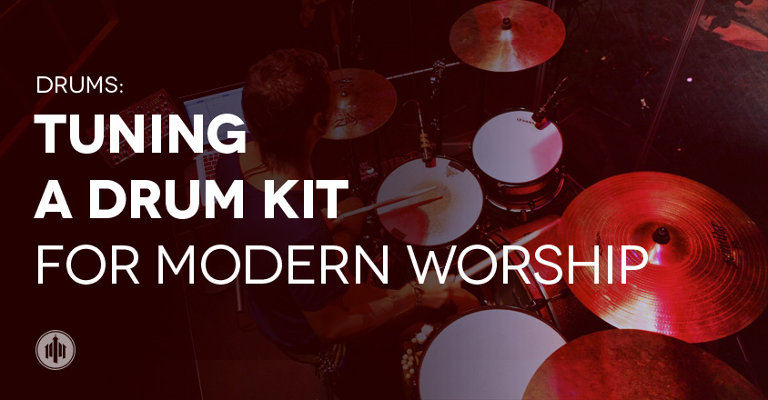 TUNING A DRUM KIT FOR MODERN WORSHIP – Church Media Consult