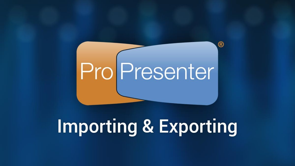 Importing & Exporting in ProPresenter 6 | Church Media Drop