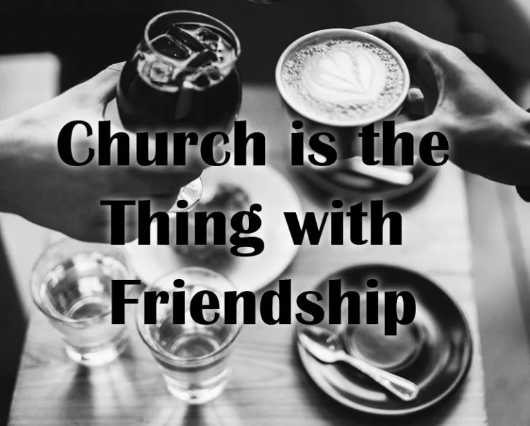 Church is the Thing with Friendship