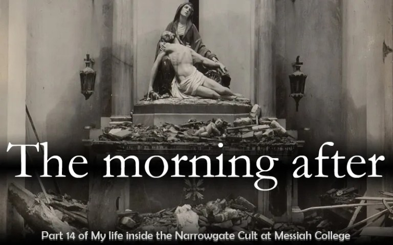 The Morning After: Part Fourteen of My Life Inside the Narrowgate Cult at Messiah College