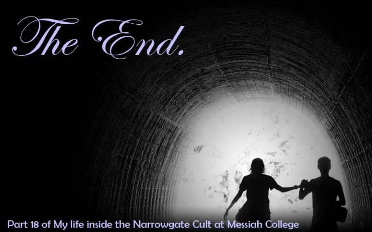 The End: Part Eighteen of My Life Inside the Narrowgate Cult at Messiah College