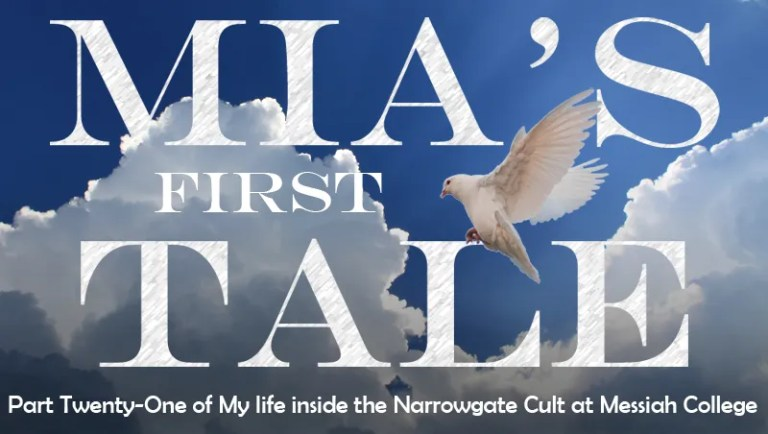 Mias First Tale: Part Twenty-one of My Life Inside the Narrowgate Cult at Messiah College