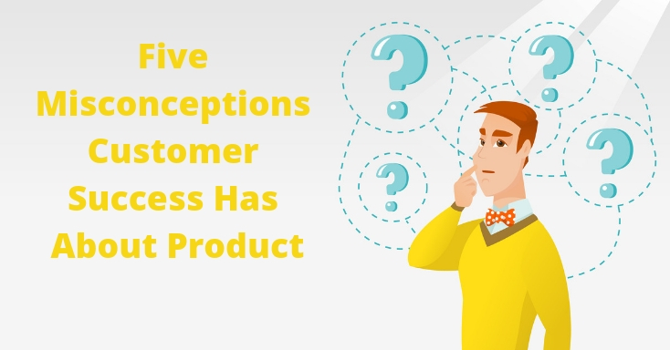 customer success software misconceptions