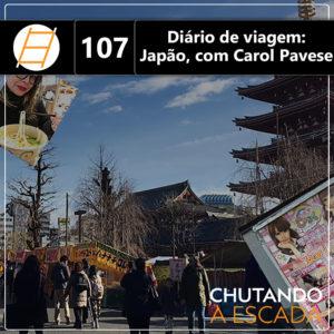 Chute 107 - Diário de viagem: Japão, com Carol Pavese