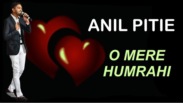 Anil Pitie Ft J Rebel O Mere Humrahi