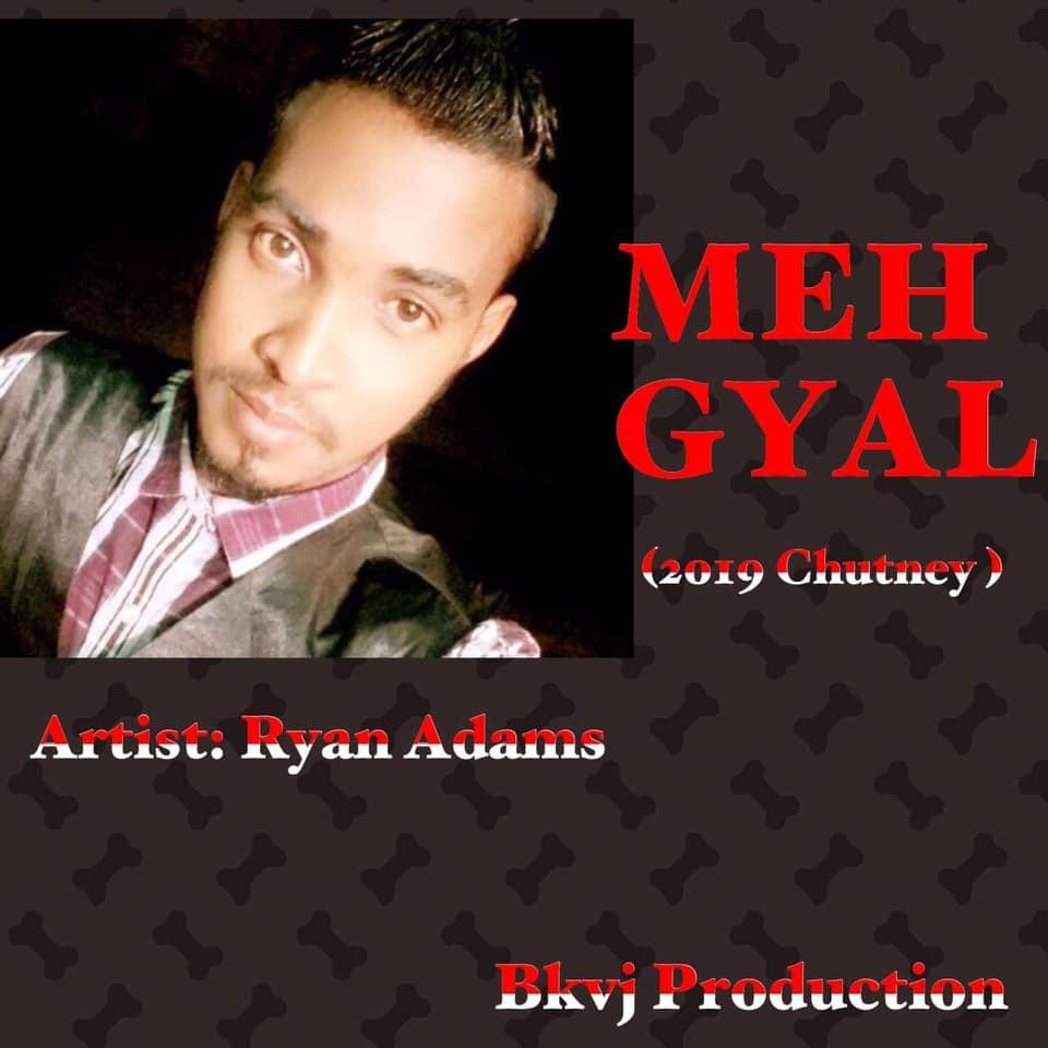 Meh Gyal By Ryan Adams (2019 Chutney)