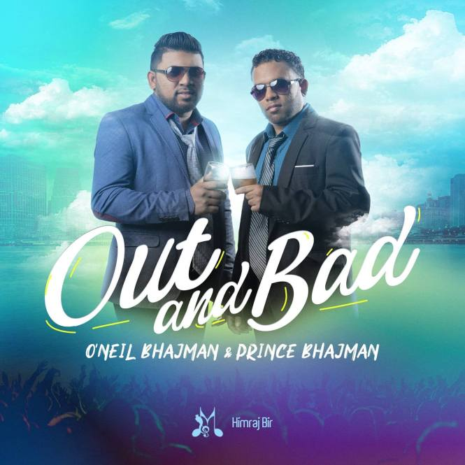 Out & Bad Oneil Bhajman & Prince Bhajman