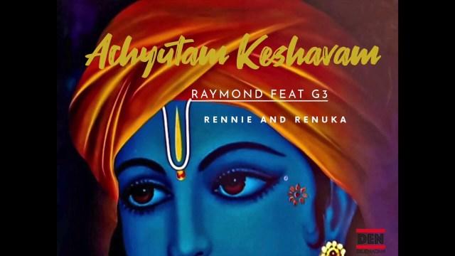 Raymond Ft. G3, Rennie & Renuka - Achyutam Keshavam