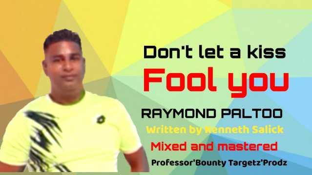 Raymond Paltoo Dont Let a Kiss Fool You Chutney Soca 2021