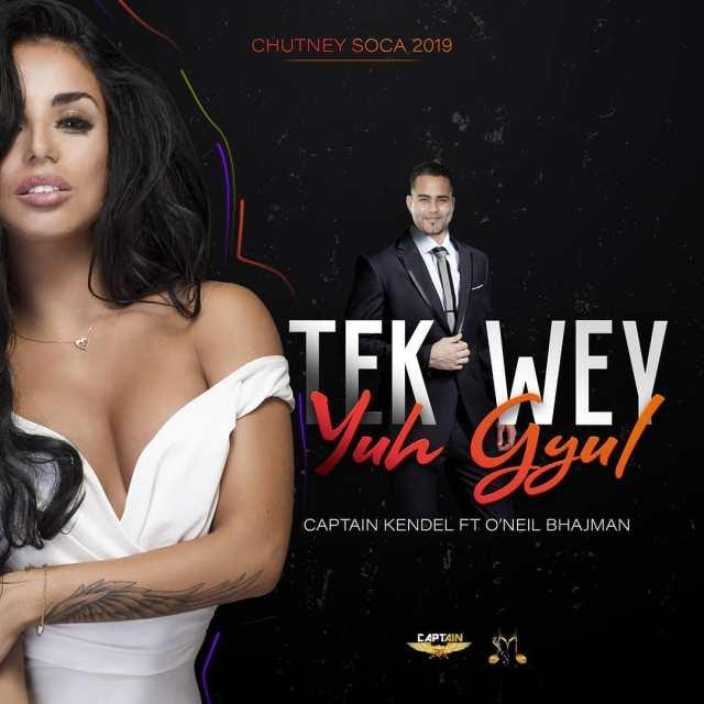 Tek Wey Yuh Gul By Captain Kendel Ft O'neil Bhajman (2019 Chutney Soca)