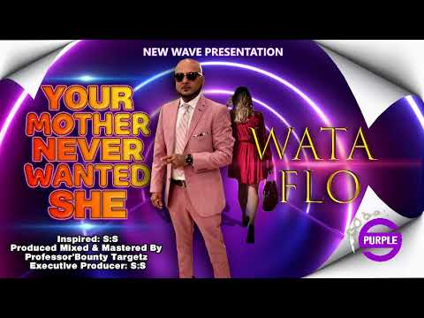 Wata Flo - Your Mother Never Wanted She