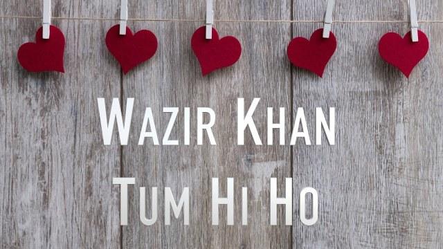 Wazir Khan - Tum Hi Ho