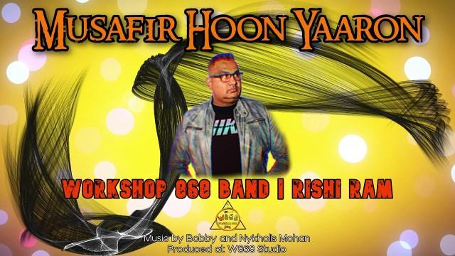 WorkShop 868 Band ft Rishi Ram - Musafir Hoon Yaaron