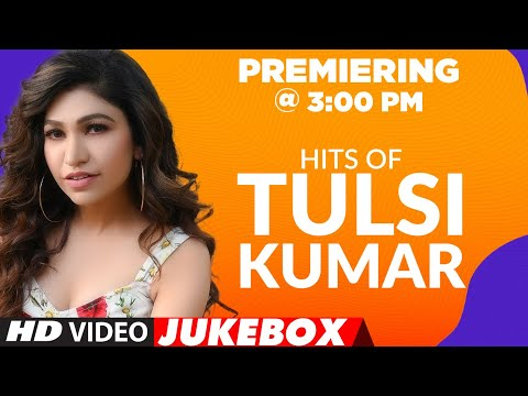 Hits Of Tulsi Kumar Songs ★ Video Jukebox ★ Best of Tulsi Kumar Songs | T-Series