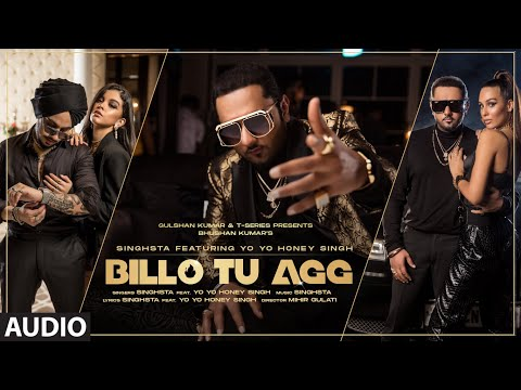 Billo Tu Agg Official Audio Song | Singhsta Feat. Yo Yo Honey Singh | Bhushan Kumar | Mihir Gulati