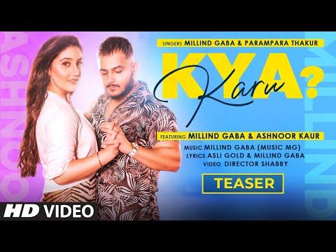 Song Teaser ► Kya Karu | Millind Gaba Feat Ashnoor Kaur | Releasing 13 October 2020