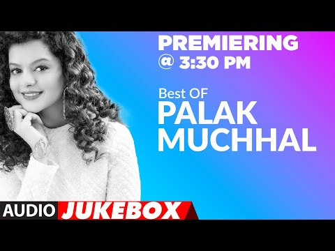 Best Of Palak Muchhal Songs | Audio Jukebox | Palak Muchhal Bollywood Songs | T-Series