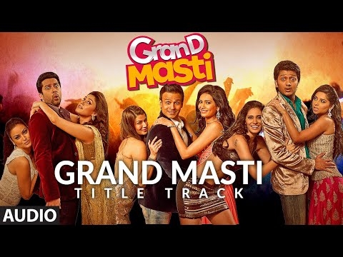 Grand Masti (Title Track) Full Audio | Riteish Deshmukh, Vivek Oberoi, Aftab Shivdasani