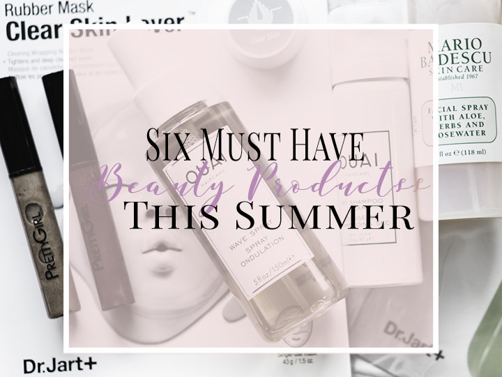 Six Must Have Beauty Products This Summer