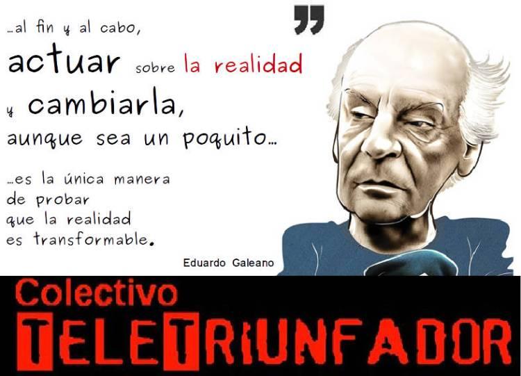 Homenaje a Galeano - actuar sobre la realidad