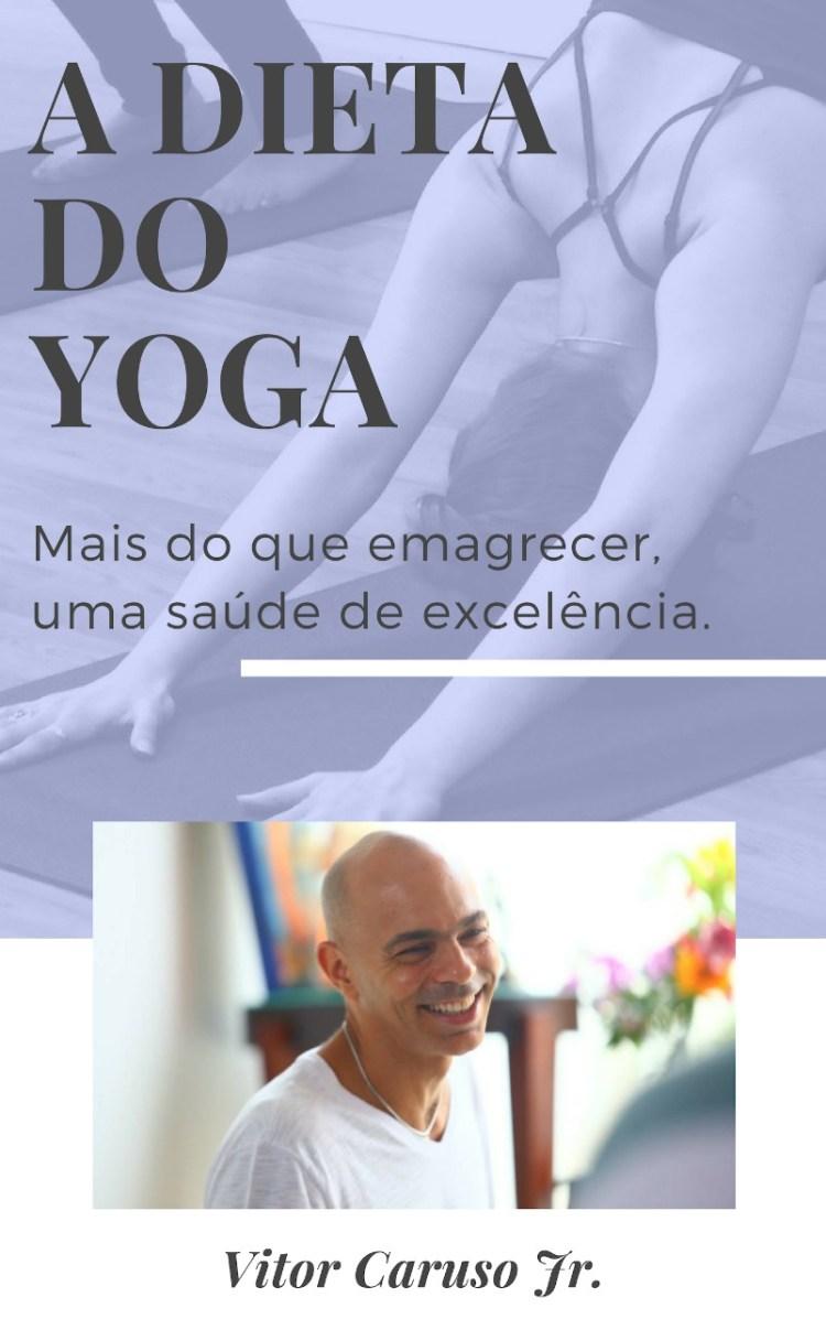 A Dieta do Yoga - A Dieta do Yoga