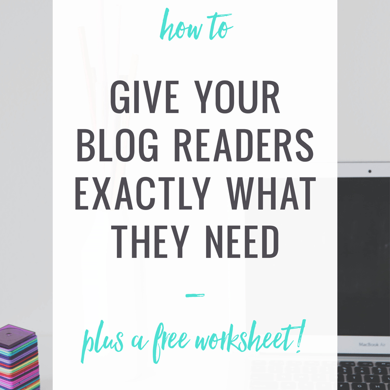 How to Give Your Blog Readers Exactly What They Need