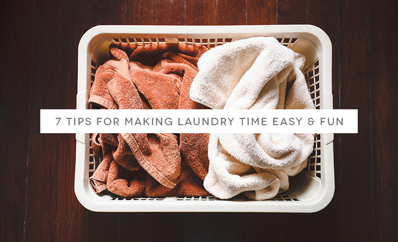 7 Tips for Making Laundry Time Easy and Fun