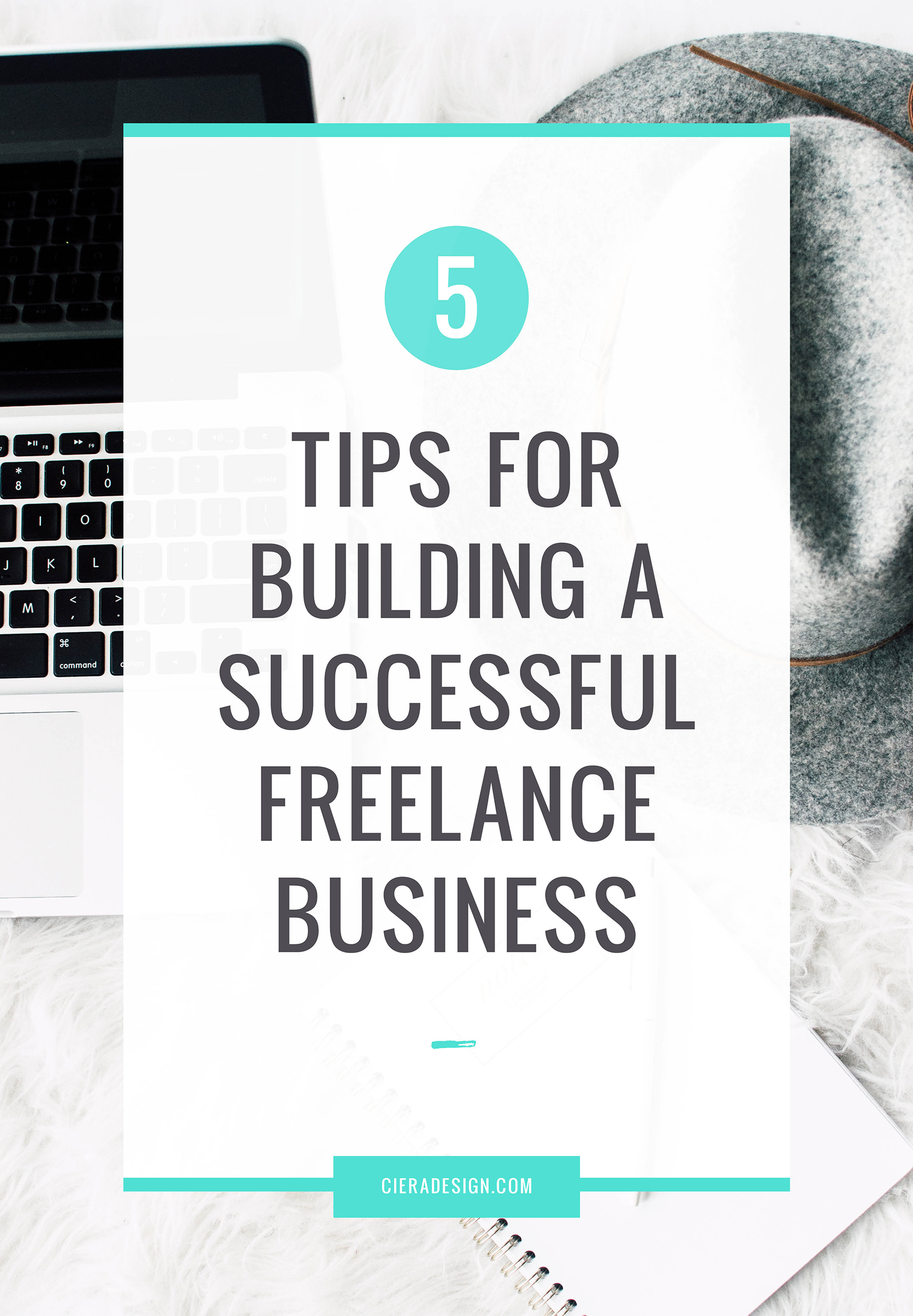 5 Tips for Building a Successful Freelance Business - Looking back on 5 years of freelancing.