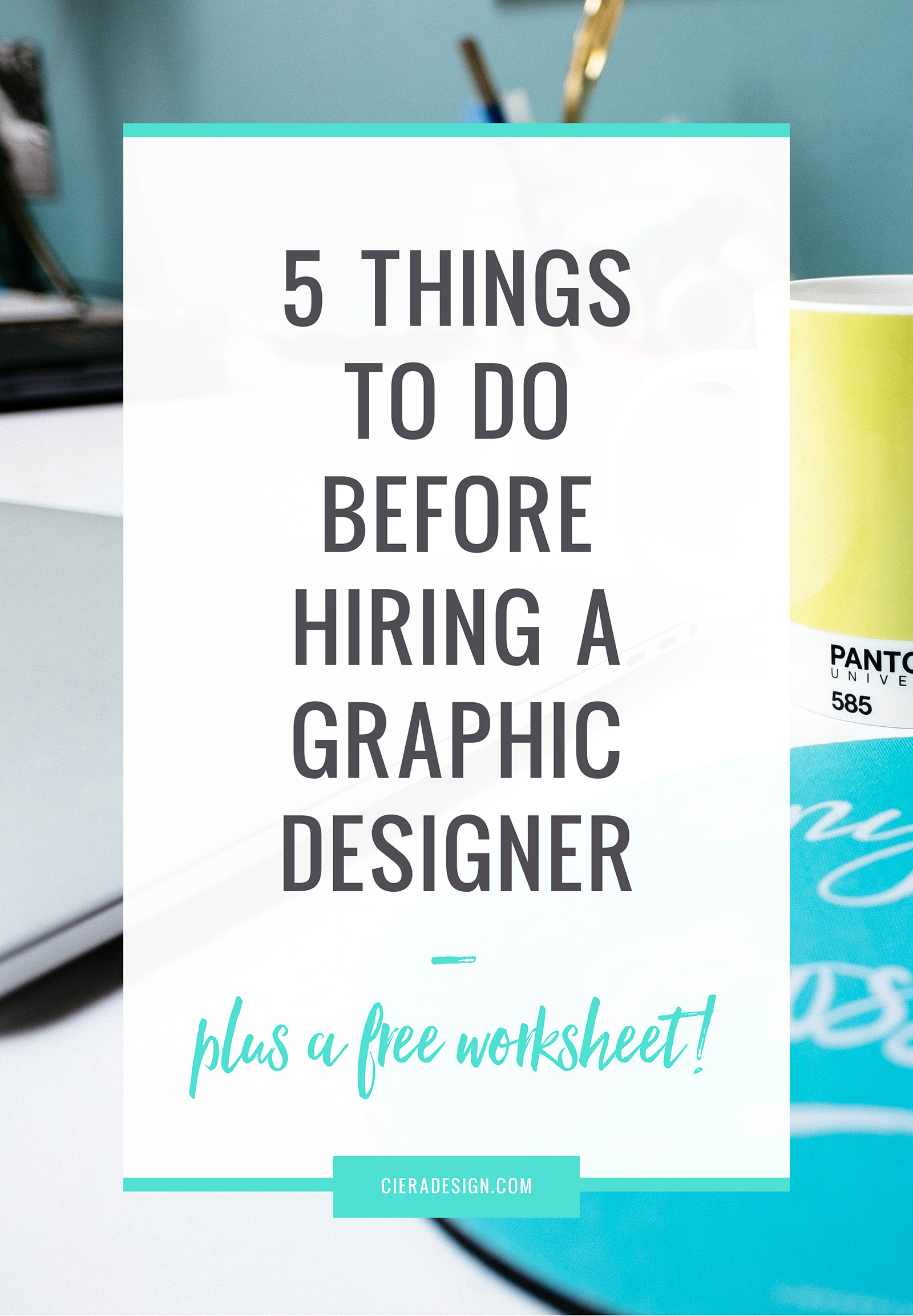 Do These 5 Things Before Hiring a Designer plus a FREE worksheet to help you get organized!