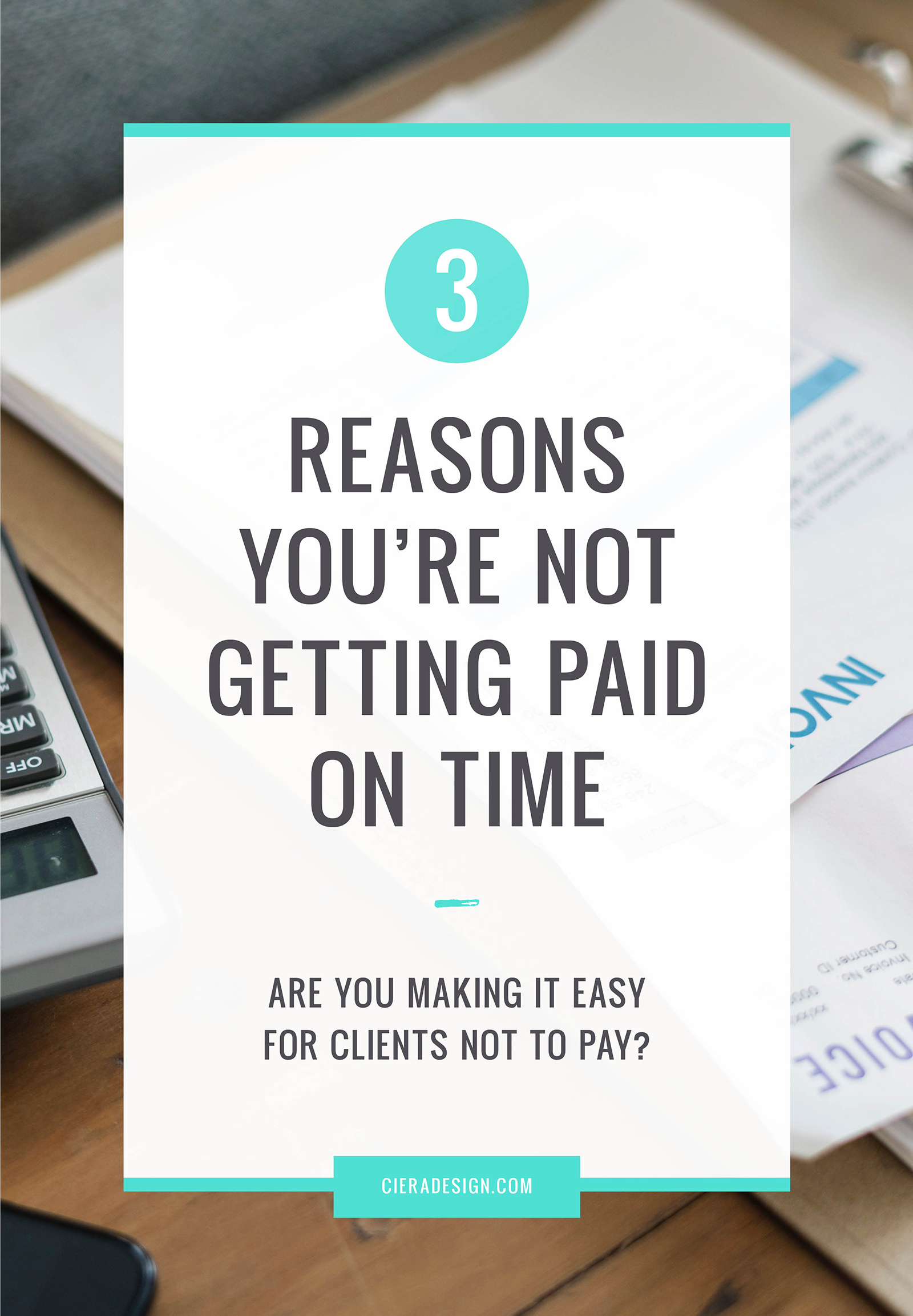 Are You Making It Easy For Clients Not To Pay? Here's three reasons you are not getting paid on time.