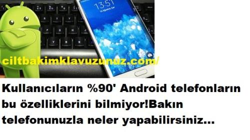 ANDROİD TELEFONUNUZLA BAKIN NELER YAPABİLİRSİNİZ
