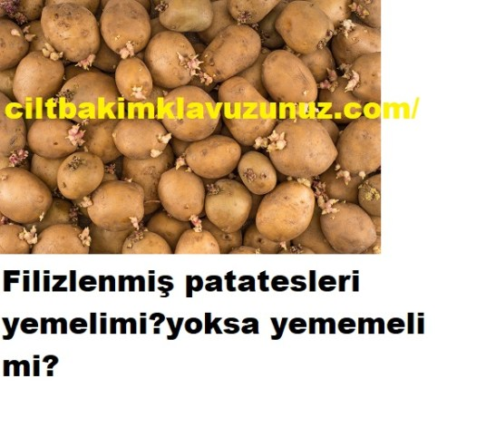 Filizlenmiş patates yenilir mi