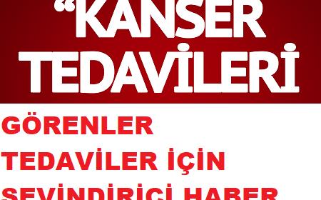 KANSER TEDAVİSİ GÖRENLERE SEVİNDİRİCİ HABER