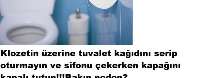 Tuvalet kağıdını klozete sermeyin ve sifonu çekerken mutlaka bu işlemi yapın