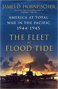 The Fleet at Flood Tide: America at Total War in the Pacific, 1944-1945 by James Hornfischer