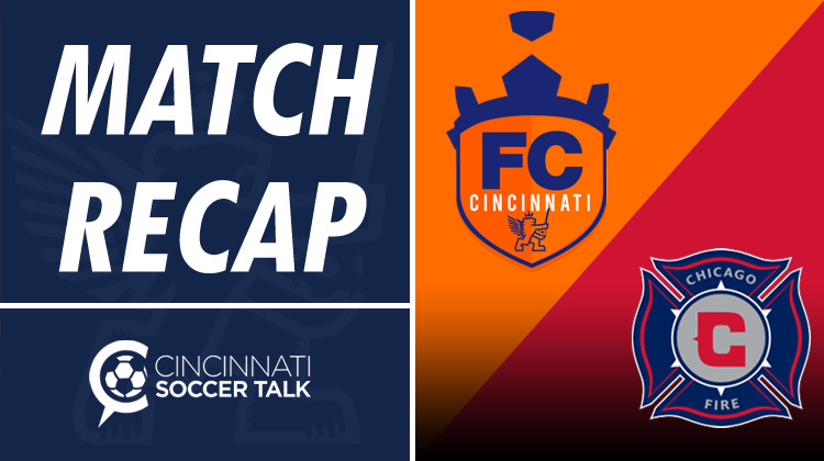 Match Report: FC Cincinnati vs Chicago Fire