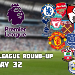 Premier League Round-Up: Matchday 32
