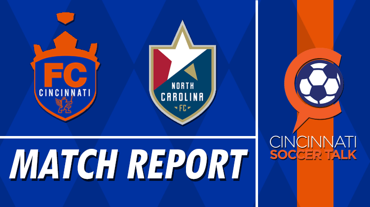 Match Report: FC Cincinnati vs North Carolina FC