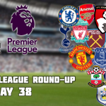 Premier League Round-Up: Matchday 38