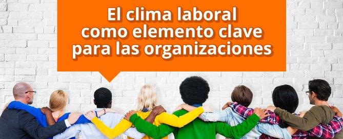 El clima laboral como elemento clave para las organizaciones