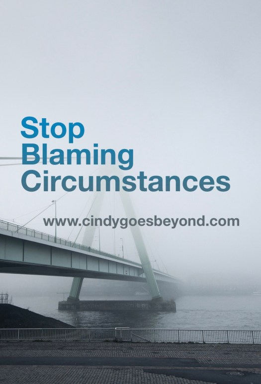 Stop Blaming Circumstances
