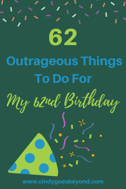 62 Outrageous Things to do for My 62nd Birthday title meme