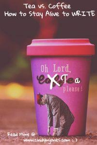 Tea vs coffee, How to stay alive to write by Cindy M Jones