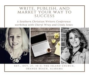 CINDY M JONES -WRITE, PUBLISH, MARKET - A SOUTHERN CHRISTIAN WRITERS CONFERENCE WORKSHOP