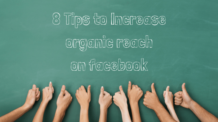 8 tips to help increase organic reach on Facebook
