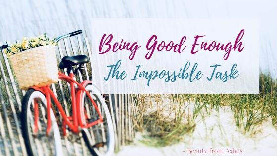 Being Good Enough Was The Impossible Task