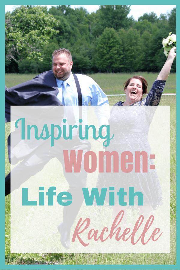 Inspiring Women: Life With Rachelle