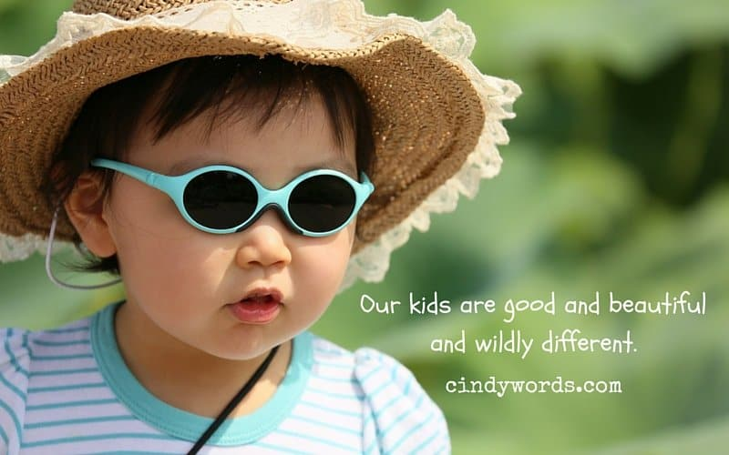 Our kids are good and beautiful and wildly different.