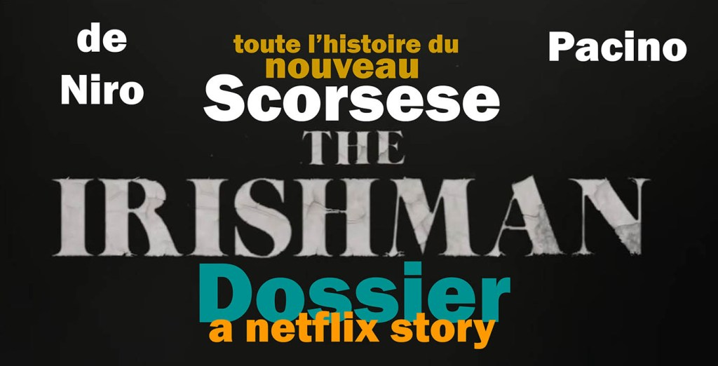 The Irishman histoire et genèse du Scorsese, avec De Niro et Pacino