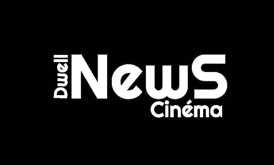 Les Dwell News Cinéma